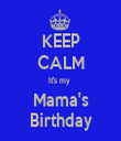 KEEP CALM It's my  Mama's Birthday - Personalised Tea Towel: Premium