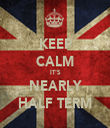 KEEP CALM IT'S NEARLY HALF TERM - Personalised Tea Towel: Premium