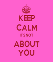 KEEP CALM IT'S NOT ABOUT YOU - Personalised Tea Towel: Premium