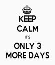 KEEP CALM IT'S ONLY 3 MORE DAYS - Personalised Tea Towel: Premium
