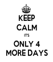 KEEP CALM IT'S ONLY 4 MORE DAYS - Personalised Tea Towel: Premium