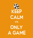 KEEP CALM IT'S ONLY A GAME - Personalised Tea Towel: Premium