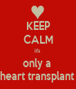 KEEP CALM it's  only a  heart transplant  - Personalised Tea Towel: Premium