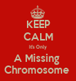 KEEP CALM It's Only A Missing  Chromosome  - Personalised Tea Towel: Premium