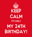 KEEP CALM IT'S ONLY MY 24TH BIRTHDAY! - Personalised Tea Towel: Premium