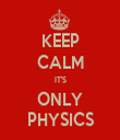 KEEP CALM IT'S ONLY PHYSICS - Personalised Tea Towel: Premium