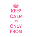 KEEP CALM IT'S ONLY PROM - Personalised Tea Towel: Premium