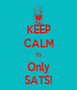 KEEP CALM It's Only SATS! - Personalised Tea Towel: Premium