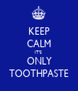 KEEP CALM IT'S  ONLY TOOTHPASTE - Personalised Tea Towel: Premium