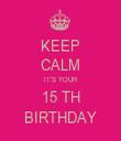 KEEP CALM IT'S YOUR 15 TH BIRTHDAY - Personalised Tea Towel: Premium