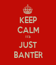 KEEP CALM ITS JUST BANTER - Personalised Tea Towel: Premium