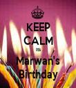 KEEP CALM Its Marwan's Birthday - Personalised Tea Towel: Premium