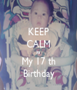 KEEP CALM its My 17 th Birthday - Personalised Tea Towel: Premium