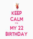 KEEP CALM ITS MY 22 BIRTHDAY - Personalised Tea Towel: Premium