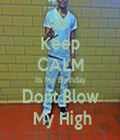 Keep CALM Its My Birthday  Dont Blow   My High - Personalised Tea Towel: Premium