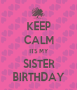 KEEP CALM ITS MY SISTER BIRTHDAY - Personalised Tea Towel: Premium