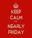 KEEP CALM ITS  NEARLY FRIDAY - Personalised Tea Towel: Premium