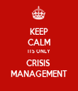 KEEP CALM ITS ONLY CRISIS  MANAGEMENT - Personalised Tea Towel: Premium