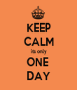 KEEP CALM its only ONE  DAY - Personalised Tea Towel: Premium