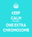 KEEP CALM ITS ONLY ONE EXTRA CHROMOSOME - Personalised Tea Towel: Premium