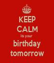 KEEP CALM its your  birthday tomorrow - Personalised Tea Towel: Premium