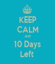 KEEP CALM Just 10 Days Left  - Personalised Tea Towel: Premium