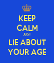 KEEP CALM JUST LIE ABOUT YOUR AGE - Personalised Tea Towel: Premium