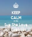 KEEP CALM & like  Sue She Love on facebook - Personalised Tea Towel: Premium