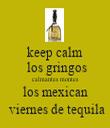 keep calm  los gringos calmantes montes los mexican  viernes de tequila - Personalised Tea Towel: Premium