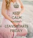 KEEP CALM MATERNITY LEAVE STARTS FRIDAY - Personalised Tea Towel: Premium