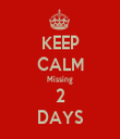 KEEP CALM Missing 2 DAYS - Personalised Tea Towel: Premium