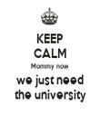 KEEP CALM Mommy now we just need the university - Personalised Tea Towel: Premium
