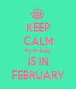KEEP CALM My birthday IS IN FEBRUARY - Personalised Tea Towel: Premium