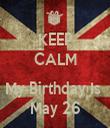 KEEP CALM  My Birthday Is  May 26 - Personalised Tea Towel: Premium