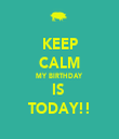 KEEP CALM MY BIRTHDAY  IS  TODAY!! - Personalised Tea Towel: Premium