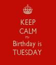 KEEP CALM My  Birthday is  TUESDAY  - Personalised Tea Towel: Premium