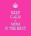 KEEP CALM MY MOM IS THE BEST - Personalised Tea Towel: Premium