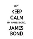 KEEP CALM MY NAME'S BOND, JAMES  BOND - Personalised Tea Towel: Premium
