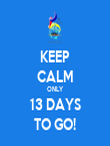 KEEP CALM ONLY 13 DAYS TO GO! - Personalised Tea Towel: Premium