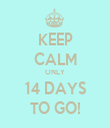 KEEP CALM ONLY 14 DAYS TO GO! - Personalised Tea Towel: Premium
