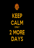 KEEP CALM ONLY 2 MORE DAYS - Personalised Tea Towel: Premium