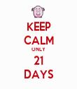 KEEP CALM ONLY 21 DAYS - Personalised Tea Towel: Premium