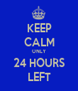 KEEP CALM ONLY 24 HOURS LEFT - Personalised Tea Towel: Premium