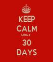 KEEP CALM ONLY  30 DAYS - Personalised Tea Towel: Premium