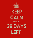 KEEP CALM ONLY  39 DAYS LEFT  - Personalised Tea Towel: Premium