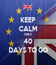 KEEP CALM ONLY 40 DAYS TO GO - Personalised Tea Towel: Premium