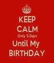 KEEP CALM Only 5 Days Until My  BIRTHDAY - Personalised Tea Towel: Premium