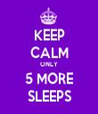 KEEP CALM ONLY 5 MORE SLEEPS - Personalised Tea Towel: Premium