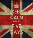 KEEP CALM ONLY  FIVE DAYS - Personalised Tea Towel: Premium
