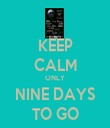 KEEP CALM ONLY NINE DAYS TO GO - Personalised Tea Towel: Premium
